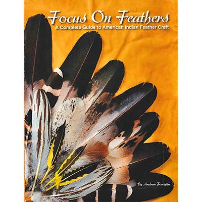 Focus on Feathers A Complete Guide to American Indian Feather Craft image